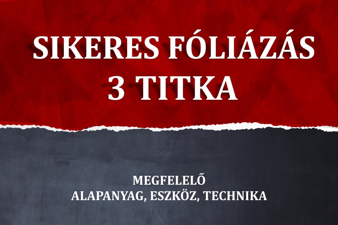 SIKERES FÓLIÁZÁS 3 TITKA